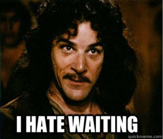I hate waiting